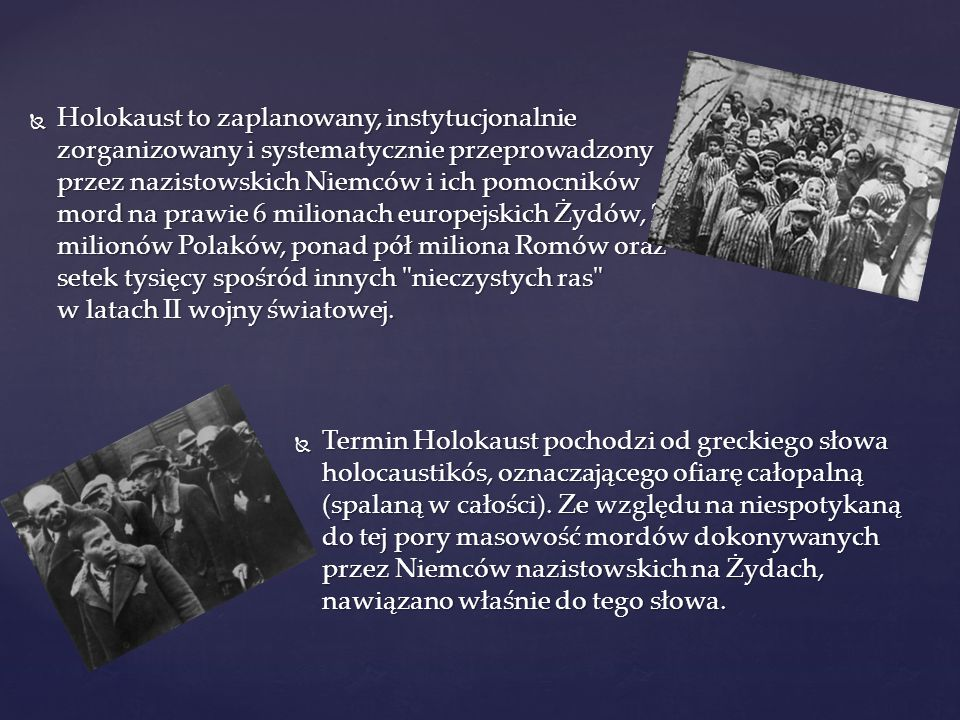  Holokaust to zaplanowany, instytucjonalnie zorganizowany i systematycznie przeprowadzony przez nazistowskich Niemców i ich pomocników mord na prawie