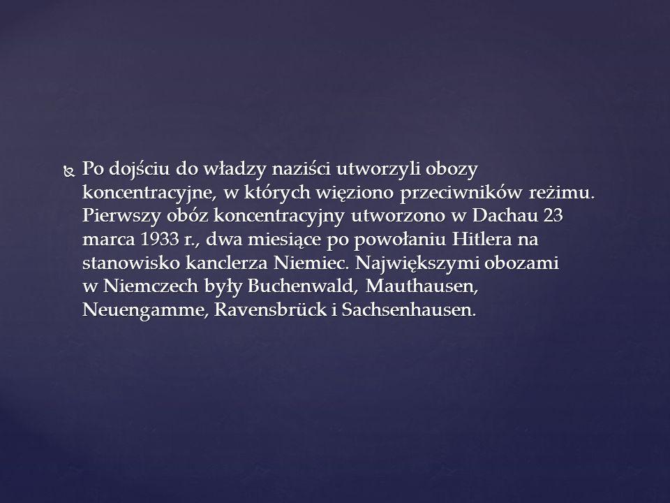  Po dojściu do władzy naziści utworzyli obozy koncentracyjne, w których więziono przeciwników reżimu. Pierwszy obóz koncentracyjny utworzono w Dachau