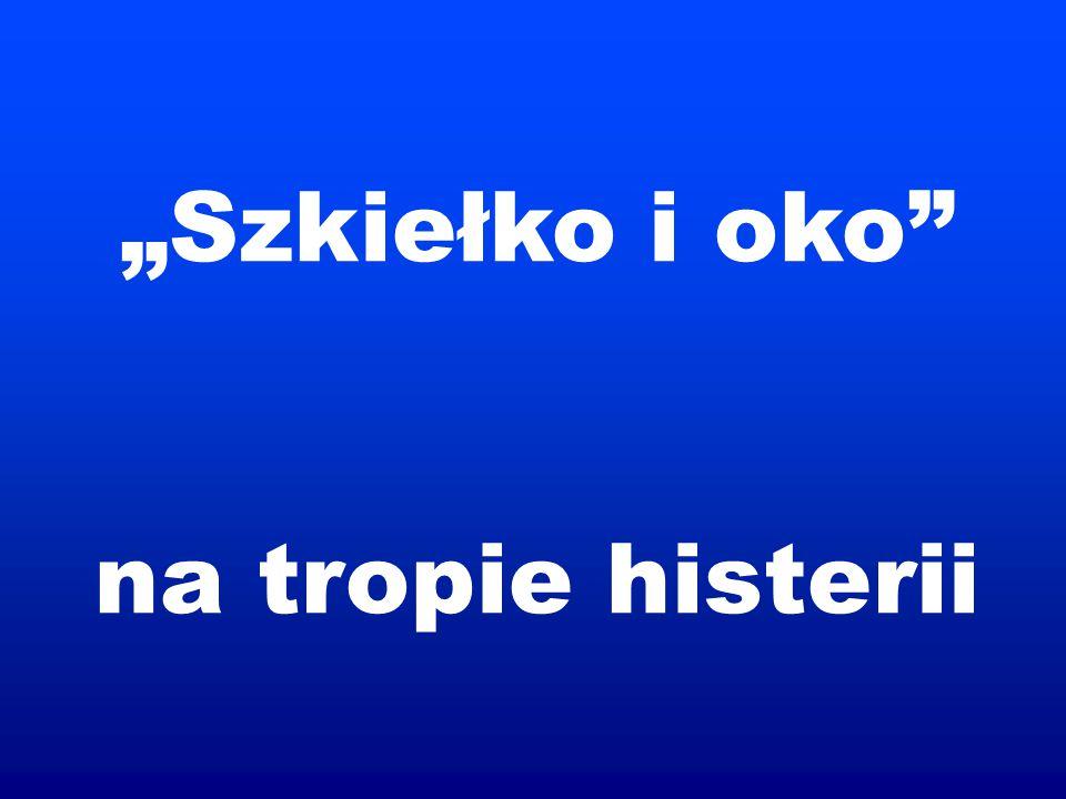 """""""Szkiełko i oko na tropie histerii"""