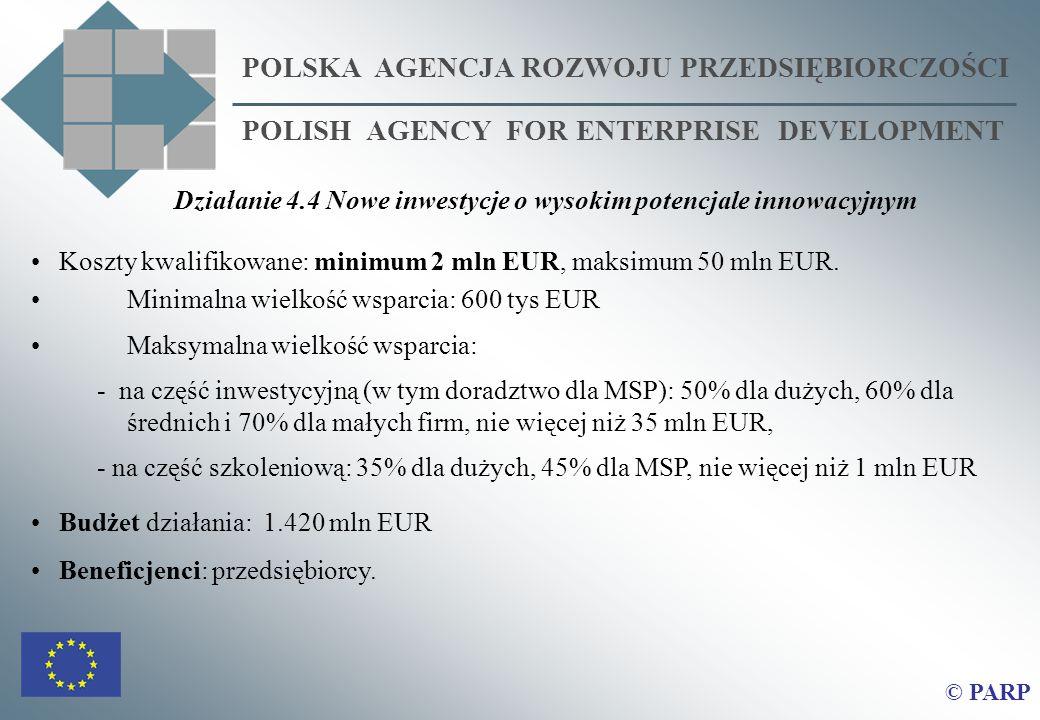 POLSKA AGENCJA ROZWOJU PRZEDSIĘBIORCZOŚCI POLISH AGENCY FOR ENTERPRISE DEVELOPMENT © PARP Koszty kwalifikowane: minimum 2 mln EUR, maksimum 50 mln EUR.