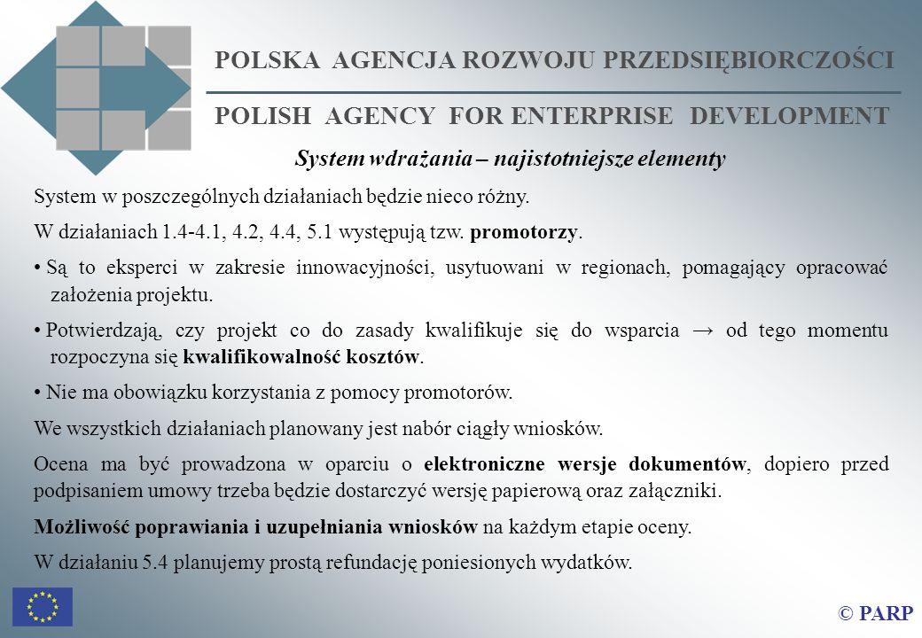 POLSKA AGENCJA ROZWOJU PRZEDSIĘBIORCZOŚCI POLISH AGENCY FOR ENTERPRISE DEVELOPMENT © PARP System w poszczególnych działaniach będzie nieco różny. W dz