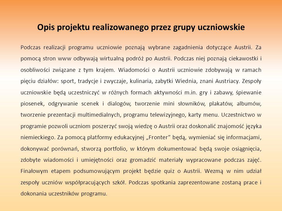 Opis projektu realizowanego przez grupy uczniowskie Podczas realizacji programu uczniowie poznają wybrane zagadnienia dotyczące Austrii.