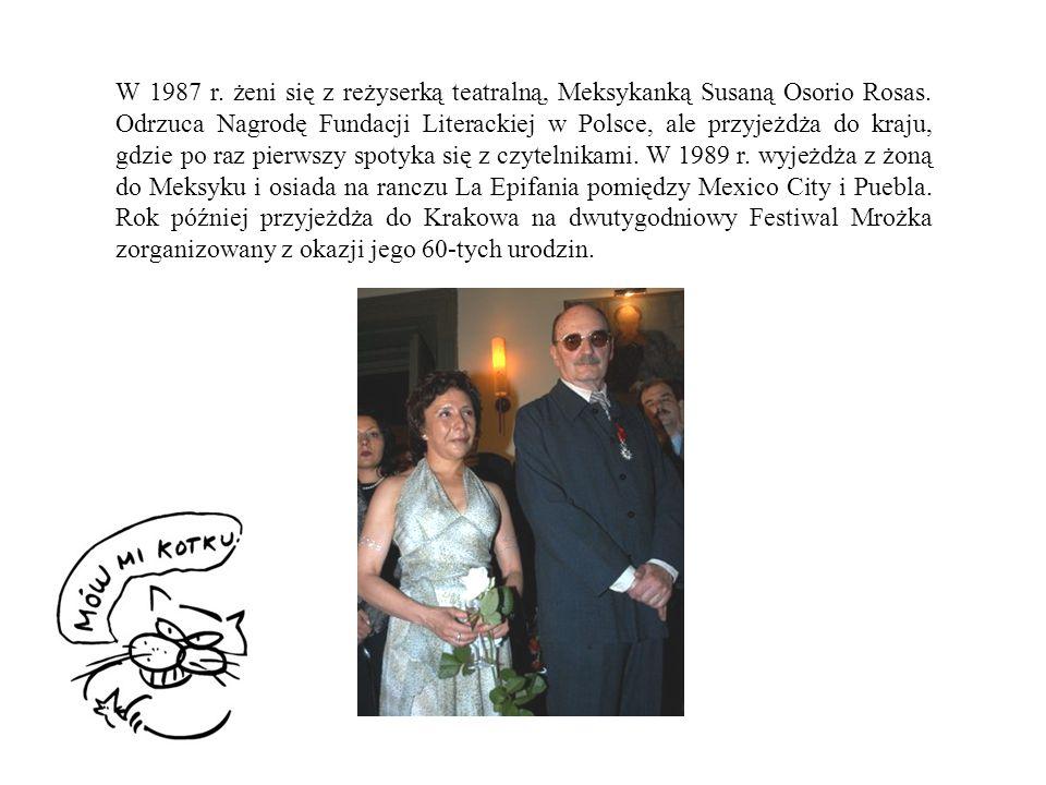 W 1987 r. żeni się z reżyserką teatralną, Meksykanką Susaną Osorio Rosas. Odrzuca Nagrodę Fundacji Literackiej w Polsce, ale przyjeżdża do kraju, gdzi