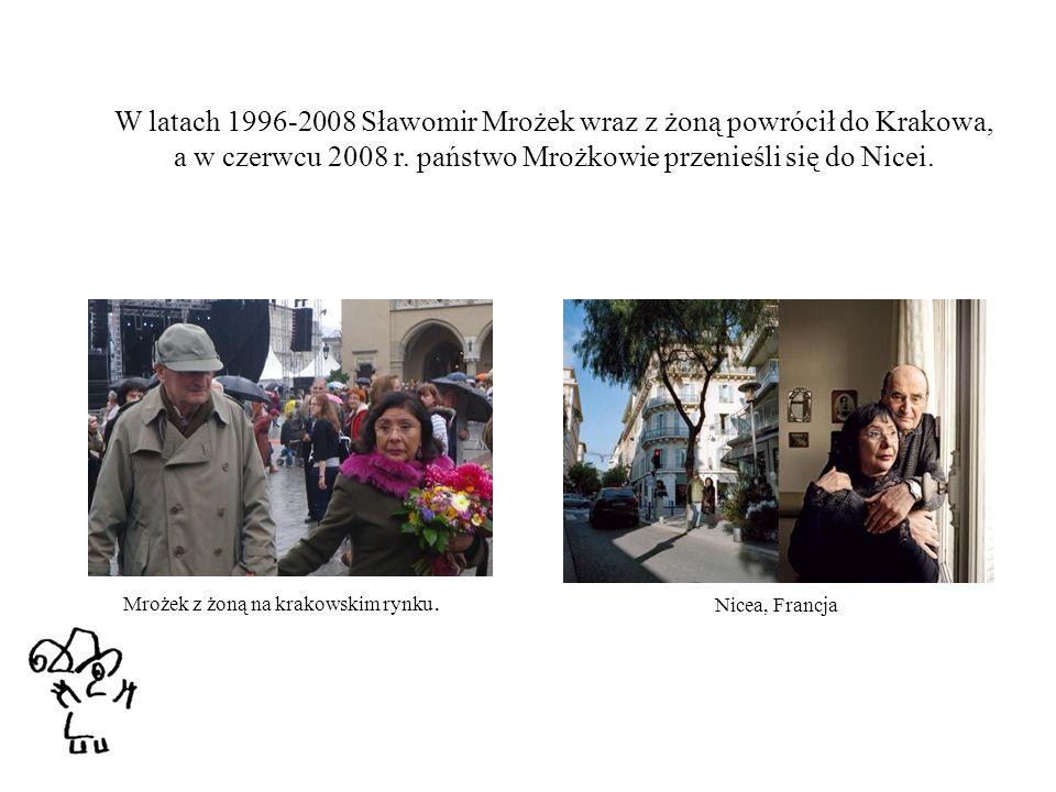 Mrożek z żoną na krakowskim rynku. Nicea, Francja W latach 1996-2008 Sławomir Mrożek wraz z żoną powrócił do Krakowa, a w czerwcu 2008 r. państwo Mroż