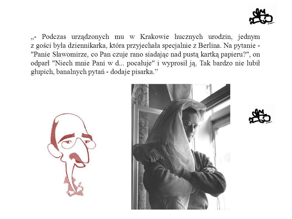 """""""- Podczas urządzonych mu w Krakowie hucznych urodzin, jednym z gości była dziennikarka, która przyjechała specjalnie z Berlina. Na pytanie -"""