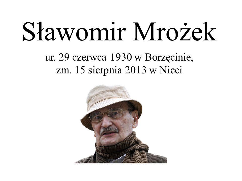 ur. 29 czerwca 1930 w Borzęcinie, zm. 15 sierpnia 2013 w Nicei Sławomir Mrożek