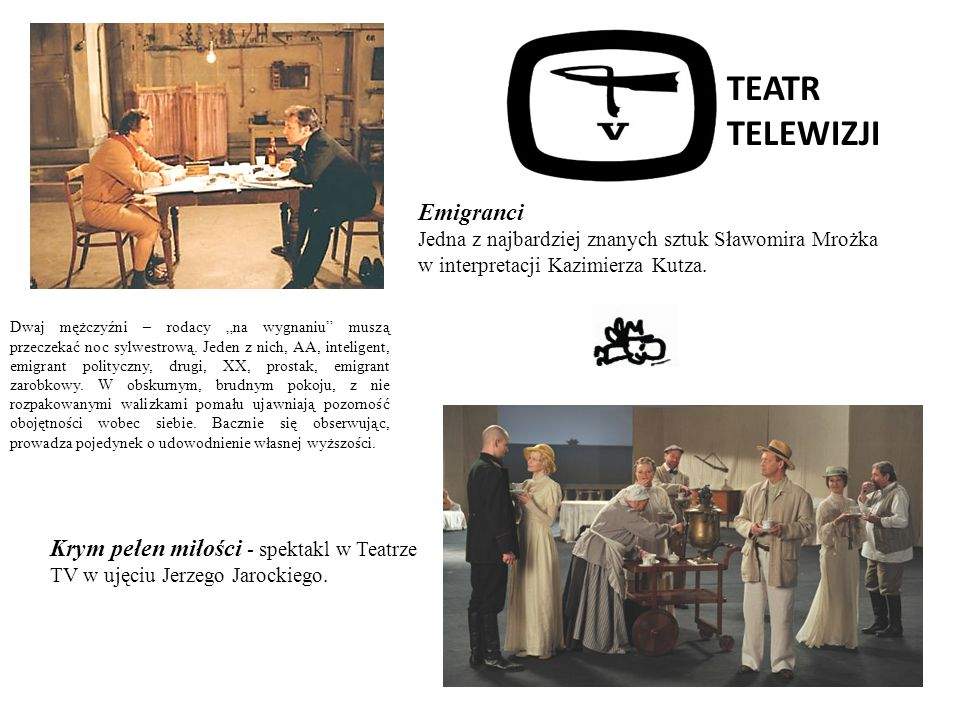 TEATR TELEWIZJI Emigranci Jedna z najbardziej znanych sztuk Sławomira Mrożka w interpretacji Kazimierza Kutza. Krym pełen miłości - spektakl w Teatrze