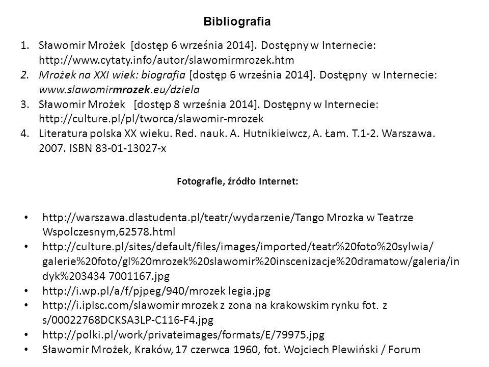 1.Sławomir Mrożek [dostęp 6 września 2014]. Dostępny w Internecie: http://www.cytaty.info/autor/slawomirmrozek.htm 2.Mrożek na XXI wiek: biografia [do
