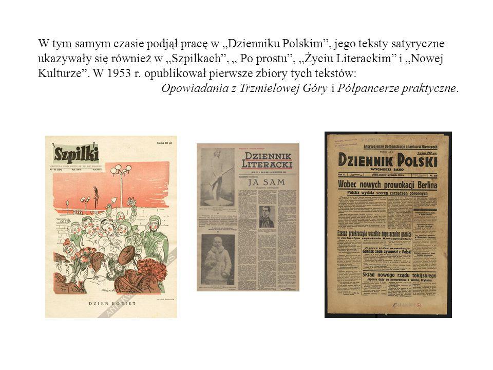 """W tym samym czasie podjął pracę w """"Dzienniku Polskim"""", jego teksty satyryczne ukazywały się również w """"Szpilkach"""", """" Po prostu"""", """"Życiu Literackim"""" i"""