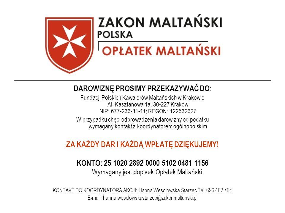 DAROWIZNĘ PROSIMY PRZEKAZYWAĆ DO : Fundacji Polskich Kawalerów Maltańskich w Krakowie Al. Kasztanowa 4a, 30-227 Kraków NIP: 677-236-81-11; REGON: 1225