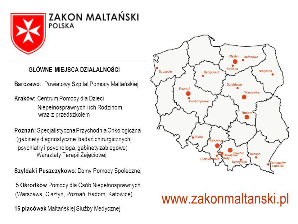 www.zakonmaltanski.pl GŁÓWNE MIEJSCA DZIAŁALNOŚCI Barczewo: Powiatowy Szpital Pomocy Maltańskiej Kraków: Centrum Pomocy dla Dzieci Niepełnosprawnych i
