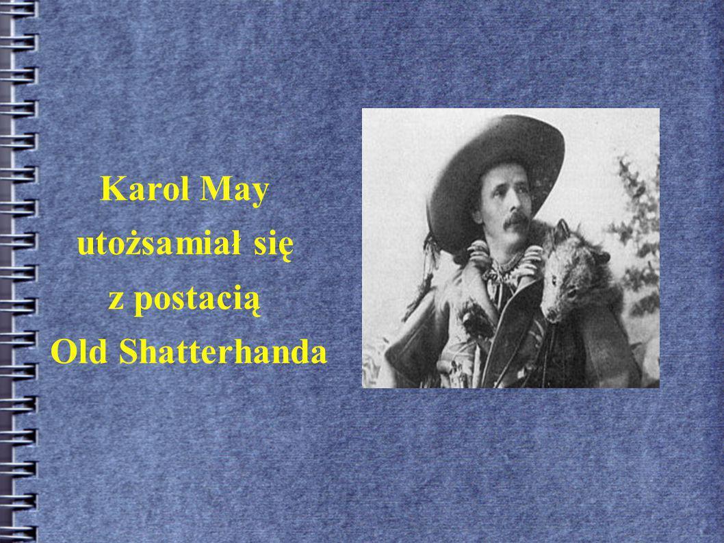 Karol May utożsamiał się z postacią Old Shatterhanda