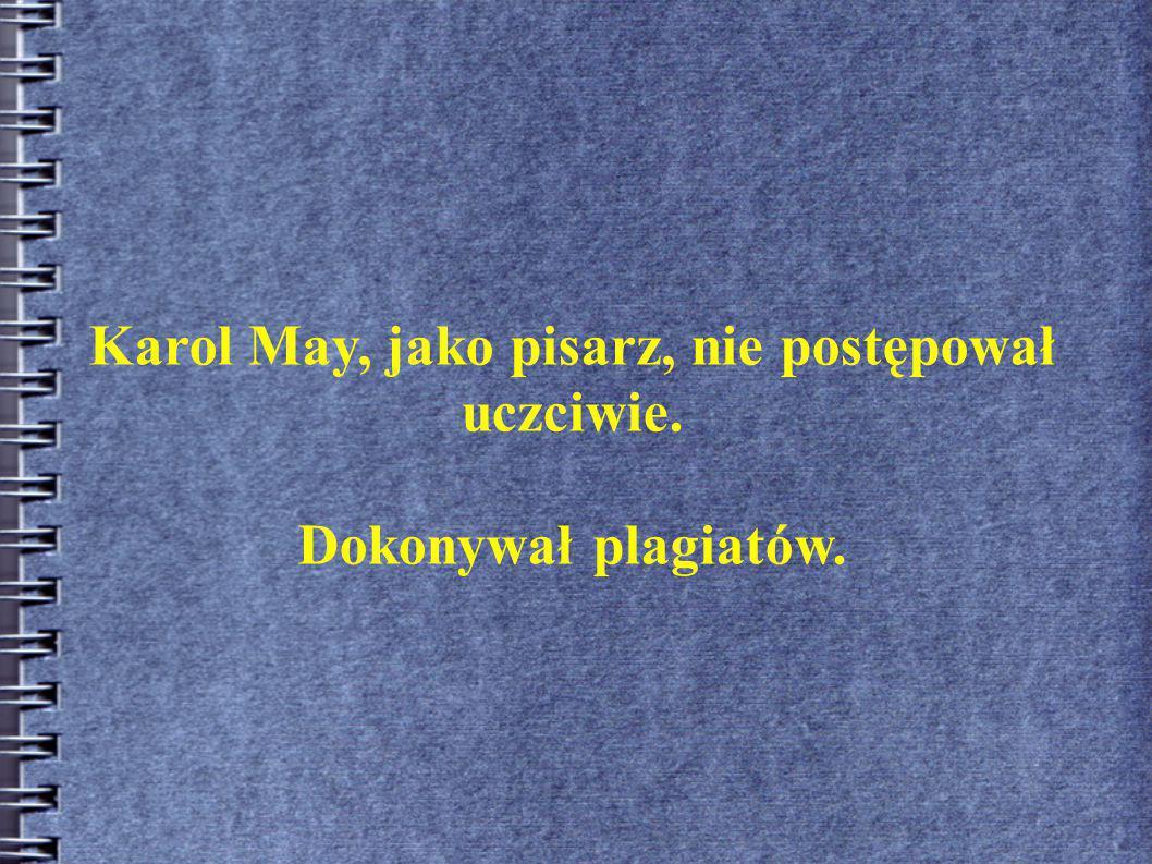 Karol May, jako pisarz, nie postępował uczciwie. Dokonywał plagiatów.