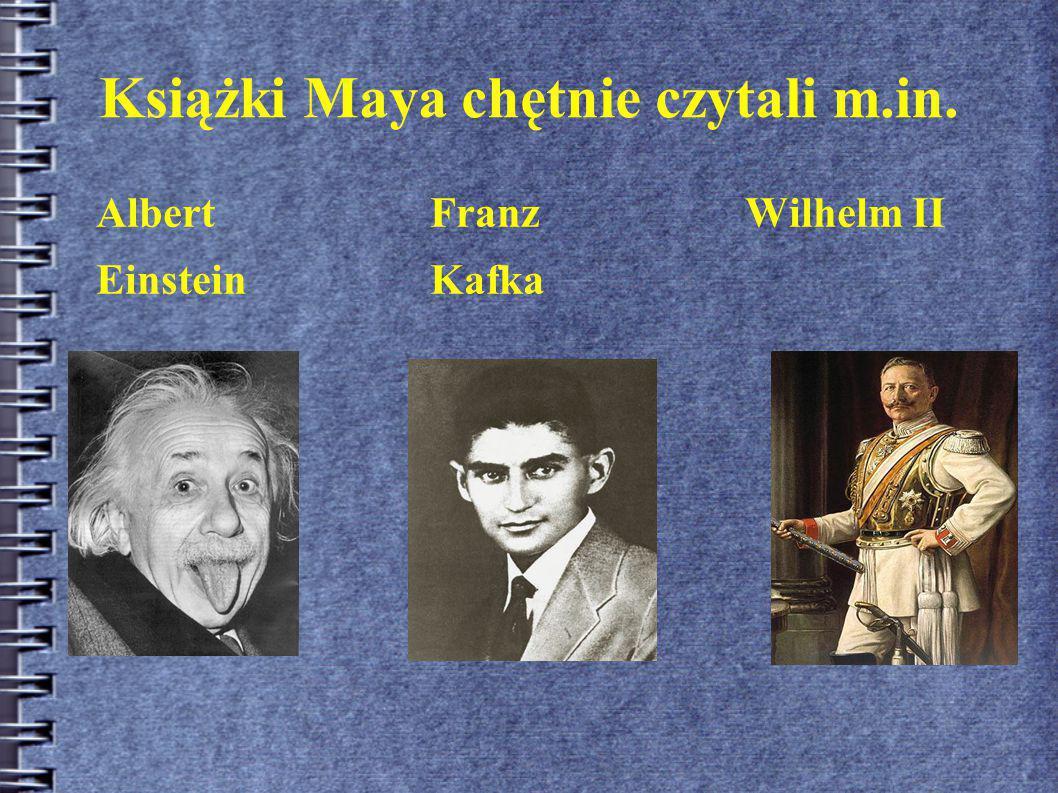 Książki Maya chętnie czytali m.in. Albert Franz Wilhelm II EinsteinKafka