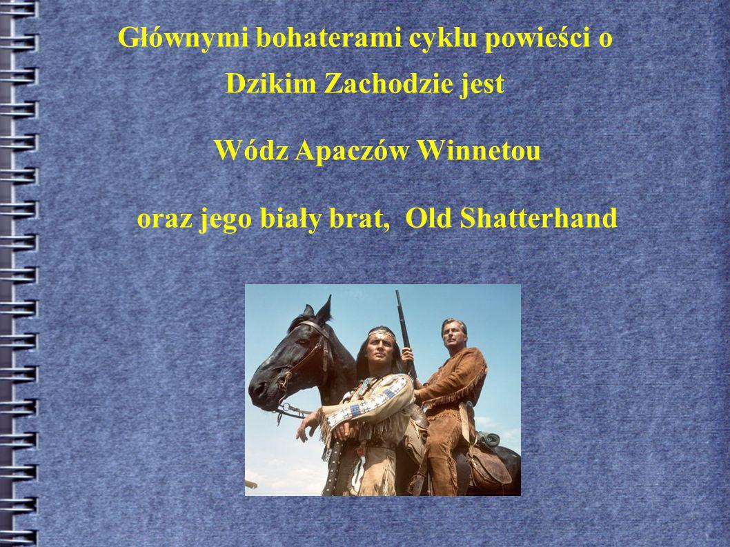 Głównymi bohaterami cyklu powieści o Dzikim Zachodzie jest Wódz Apaczów Winnetou oraz jego biały brat, Old Shatterhand