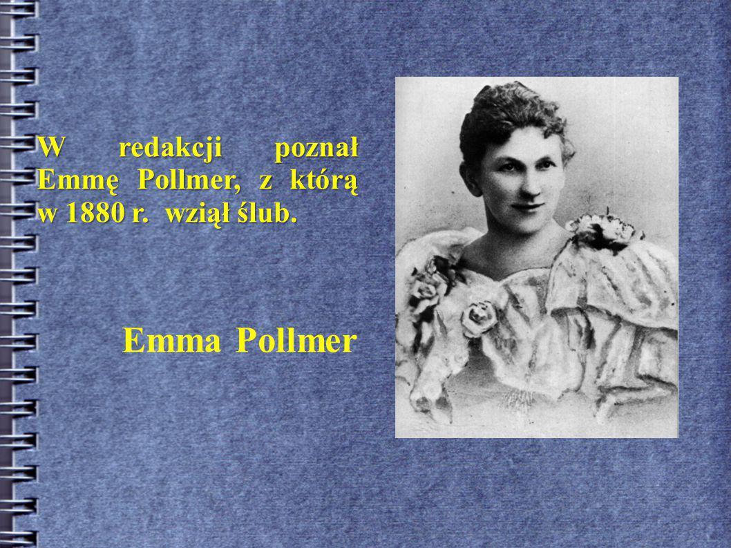 W redakcji poznał Emmę Pollmer, z którą w 1880 r. wziął ślub. Emma Pollmer