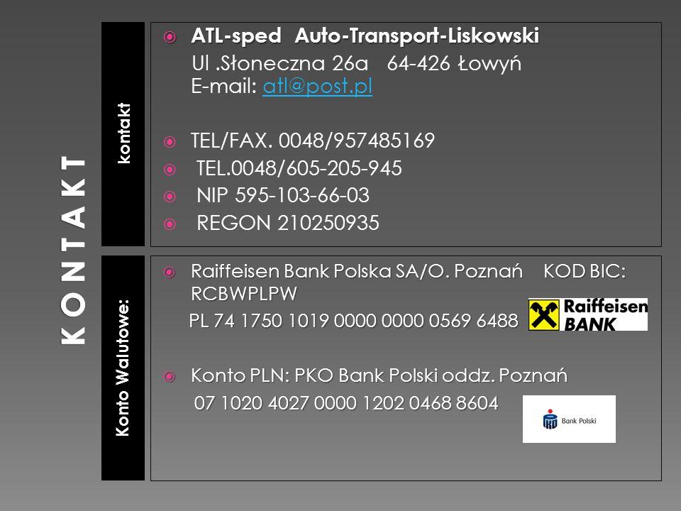 kontakt Konto Walutowe:  ATL-sped Auto-Transport-Liskowski Ul.Słoneczna 26a 64-426 Łowyń E-mail: atl@post.platl@post.pl  TEL/FAX. 0048/957485169  T