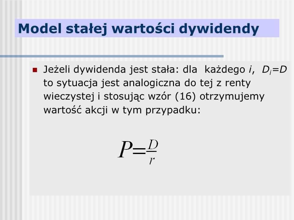 Model stałej wartości dywidendy Jeżeli dywidenda jest stała: dla każdego i, D i =D to sytuacja jest analogiczna do tej z renty wieczystej i stosując w