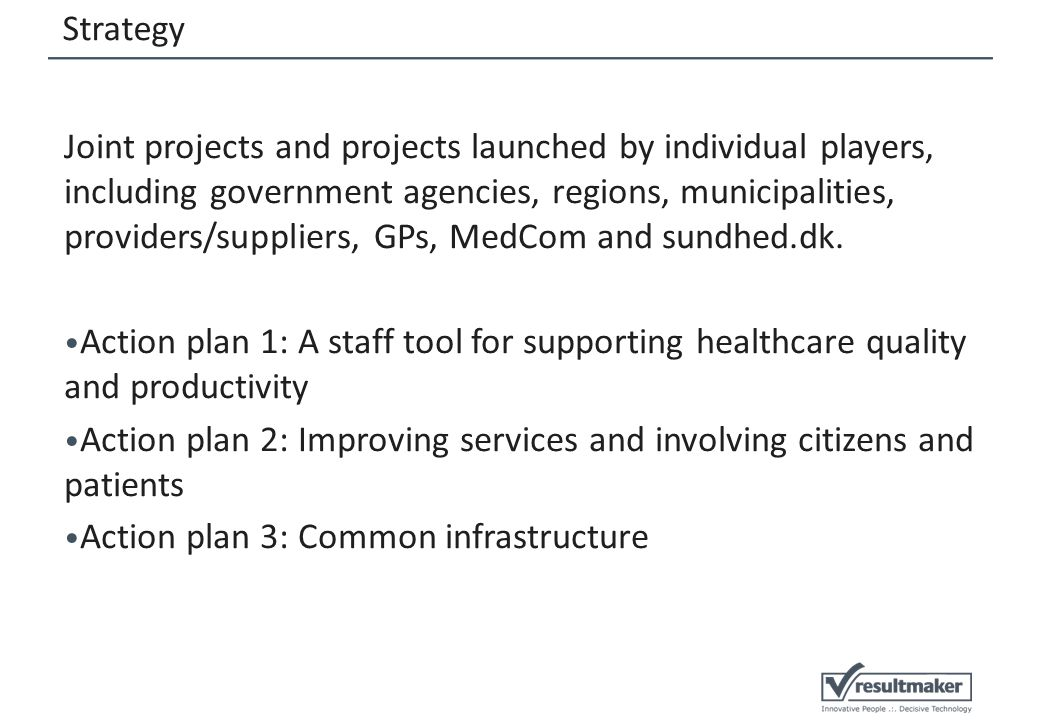 Strategy Joint projects and projects launched by individual players, including government agencies, regions, municipalities, providers/suppliers, GPs,