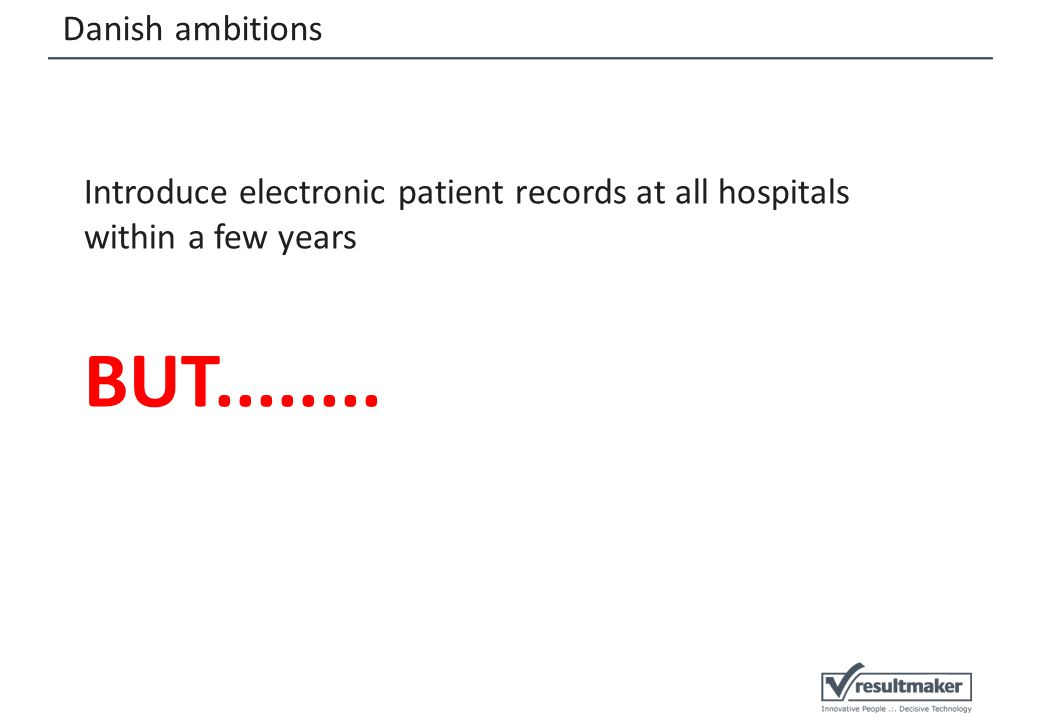 Danish ambitions Introduce electronic patient records at all hospitals within a few years BUT........