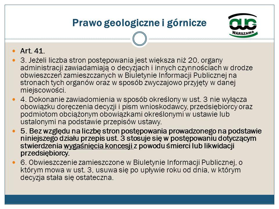 Prawo geologiczne i górnicze Art. 41. 3. Jeżeli liczba stron postępowania jest większa niż 20, organy administracji zawiadamiają o decyzjach i innych
