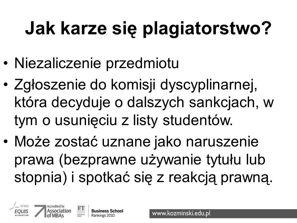 Jak karze się plagiatorstwo? Niezaliczenie przedmiotu Zgłoszenie do komisji dyscyplinarnej, która decyduje o dalszych sankcjach, w tym o usunięciu z l