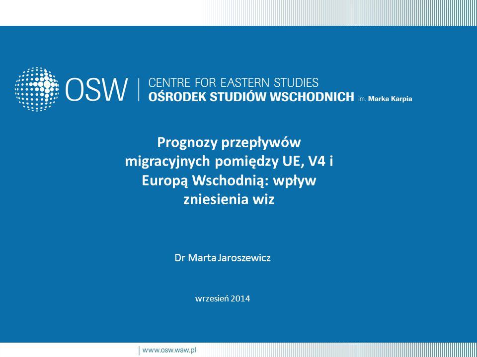 Dr Marta Jaroszewicz wrzesień 2014 Prognozy przepływów migracyjnych pomiędzy UE, V4 i Europą Wschodnią: wpływ zniesienia wiz