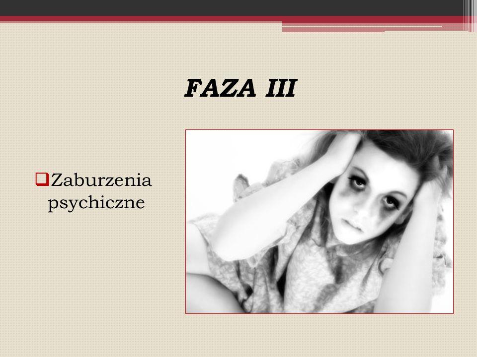 FAZA III  Zaburzenia psychiczne