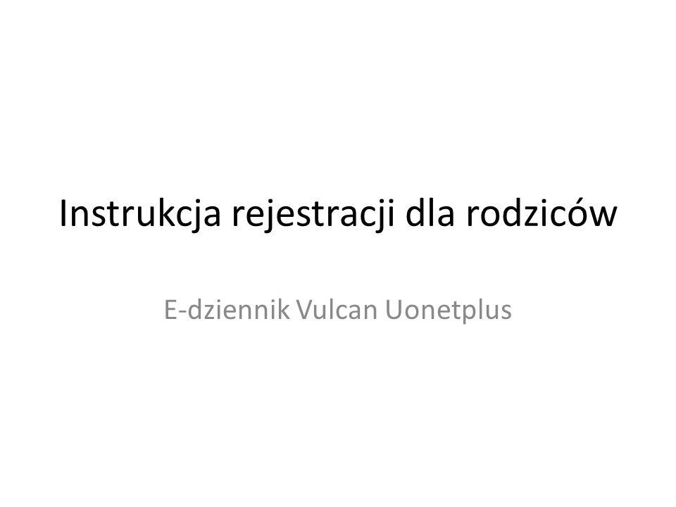 Instrukcja rejestracji dla rodziców E-dziennik Vulcan Uonetplus
