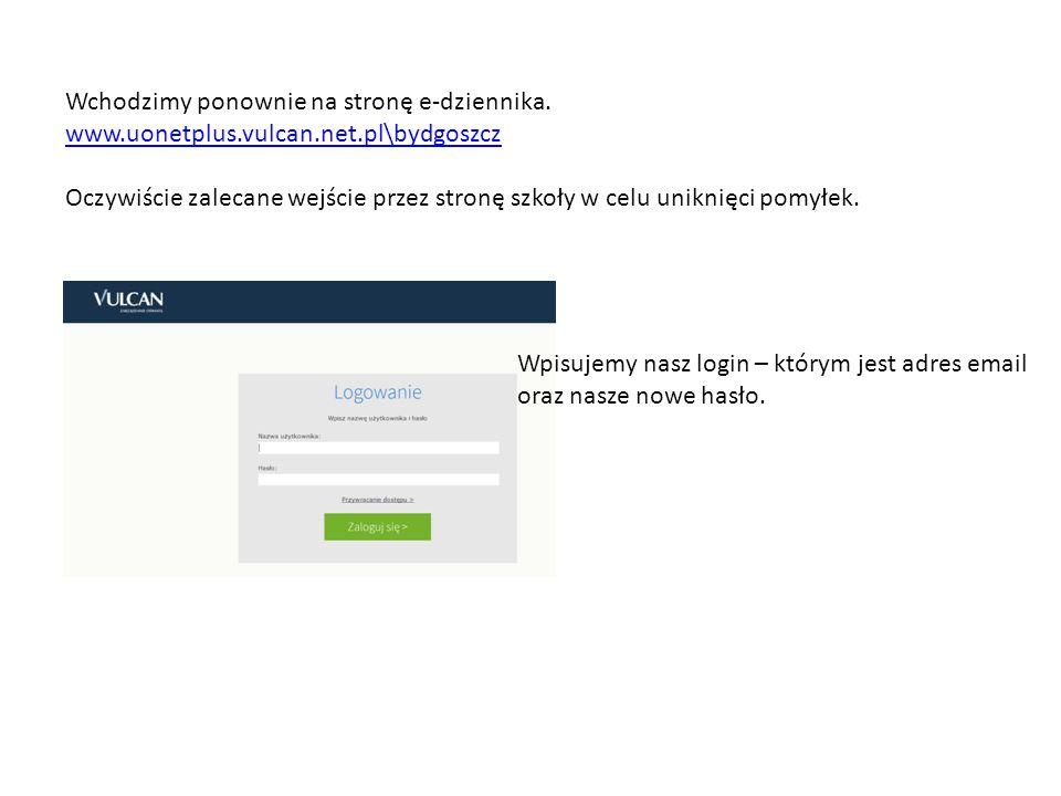 Wchodzimy ponownie na stronę e-dziennika. www.uonetplus.vulcan.net.pl\bydgoszcz Oczywiście zalecane wejście przez stronę szkoły w celu uniknięci pomył