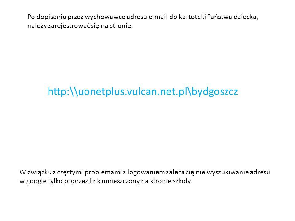 Po dopisaniu przez wychowawcę adresu e-mail do kartoteki Państwa dziecka, należy zarejestrować się na stronie. http:\\uonetplus.vulcan.net.pl\bydgoszc