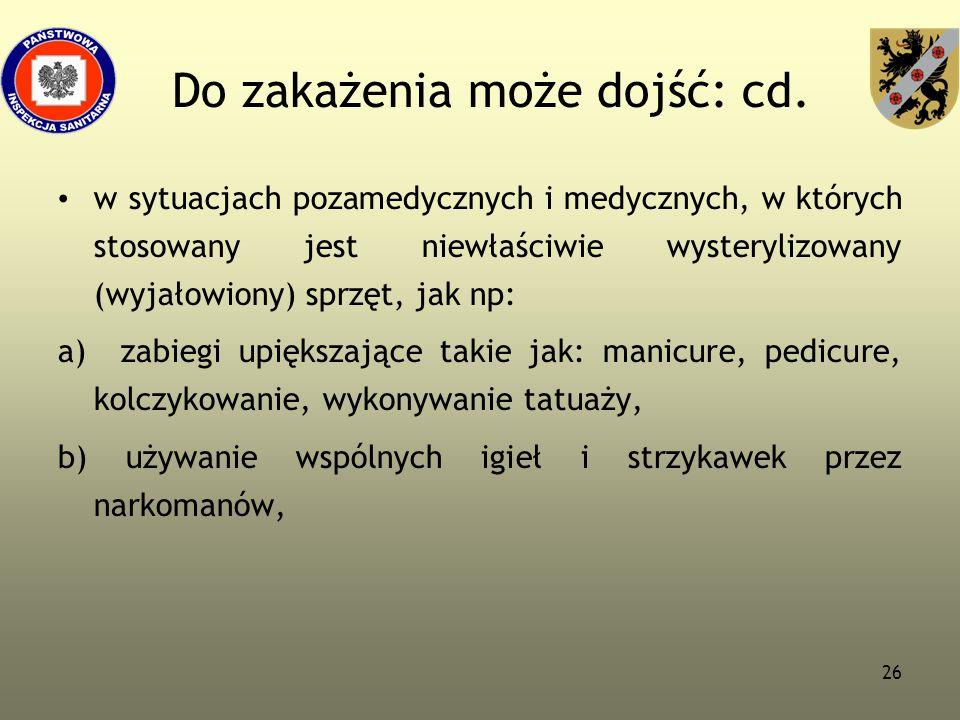 26 Do zakażenia może dojść: cd. w sytuacjach pozamedycznych i medycznych, w których stosowany jest niewłaściwie wysterylizowany (wyjałowiony) sprzęt,