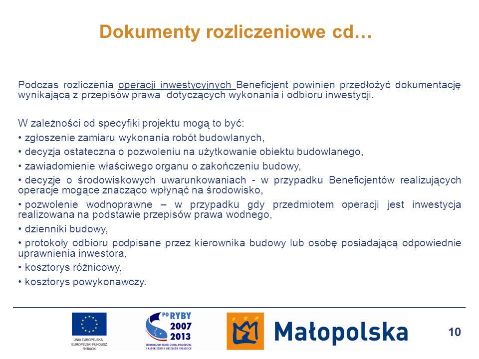 10 Dokumenty rozliczeniowe cd… Podczas rozliczenia operacji inwestycyjnych Beneficjent powinien przedłożyć dokumentację wynikającą z przepisów prawa dotyczących wykonania i odbioru inwestycji.
