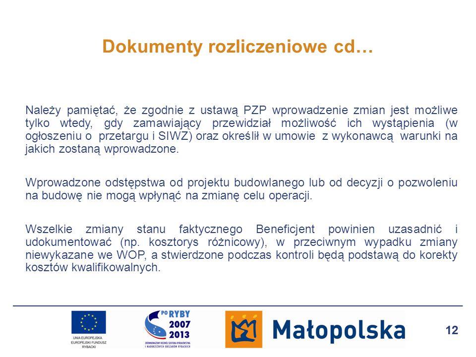 12 Dokumenty rozliczeniowe cd… Należy pamiętać, że zgodnie z ustawą PZP wprowadzenie zmian jest możliwe tylko wtedy, gdy zamawiający przewidział możliwość ich wystąpienia (w ogłoszeniu o przetargu i SIWZ) oraz określił w umowie z wykonawcą warunki na jakich zostaną wprowadzone.