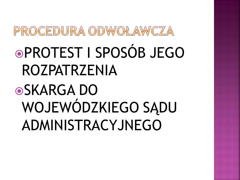  PROTEST I SPOSÓB JEGO ROZPATRZENIA  SKARGA DO WOJEWÓDZKIEGO SĄDU ADMINISTRACYJNEGO