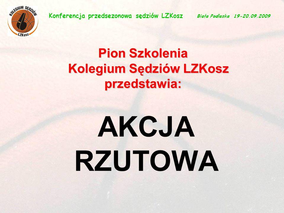 1 AKCJA RZUTOWA Konferencja przedsezonowa sędziów LZKosz Biała Podlaska 19-20.09.2009 Pion Szkolenia Kolegium Sędziów LZKosz przedstawia:
