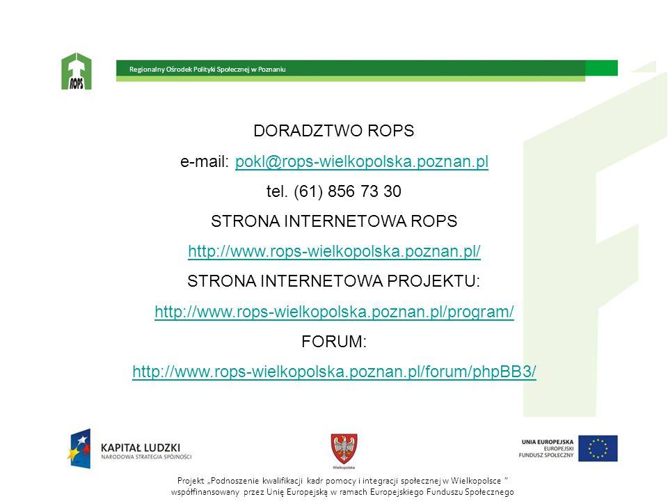 Regionalny Ośrodek Polityki Społecznej w Poznaniu DORADZTWO ROPS e-mail: pokl@rops-wielkopolska.poznan.plpokl@rops-wielkopolska.poznan.pl tel.