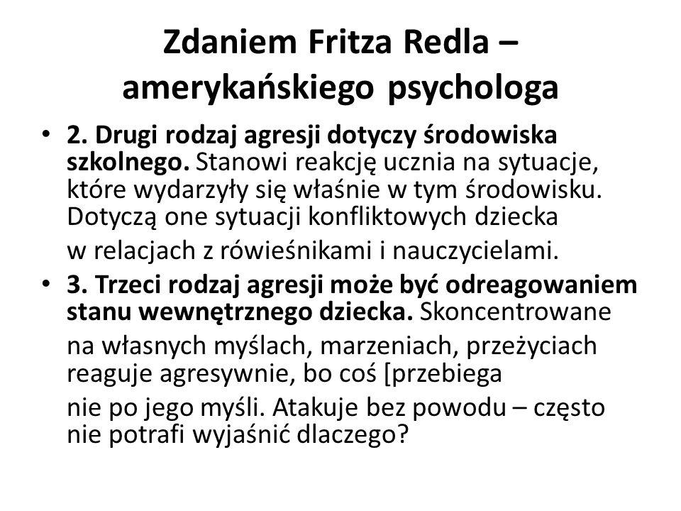 Zdaniem Fritza Redla – amerykańskiego psychologa 2.