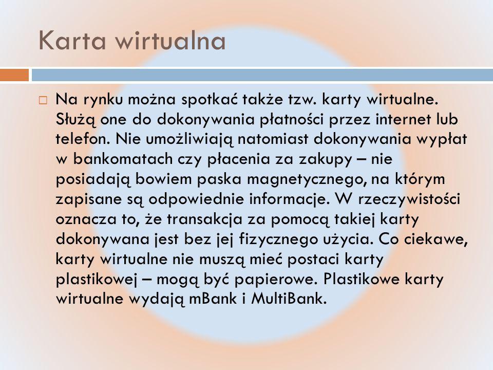Karta wirtualna  Na rynku można spotkać także tzw.