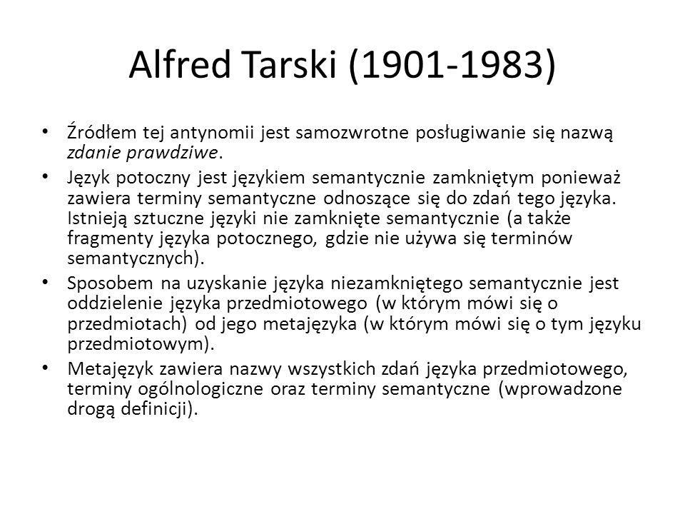 Alfred Tarski (1901-1983) Źródłem tej antynomii jest samozwrotne posługiwanie się nazwą zdanie prawdziwe. Język potoczny jest językiem semantycznie za