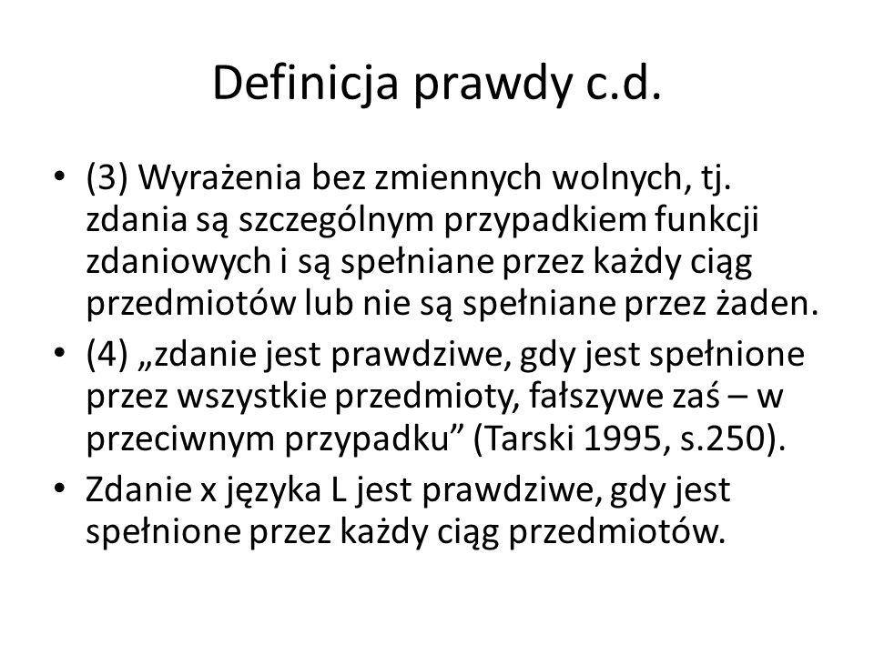 Definicja prawdy c.d.(3) Wyrażenia bez zmiennych wolnych, tj.