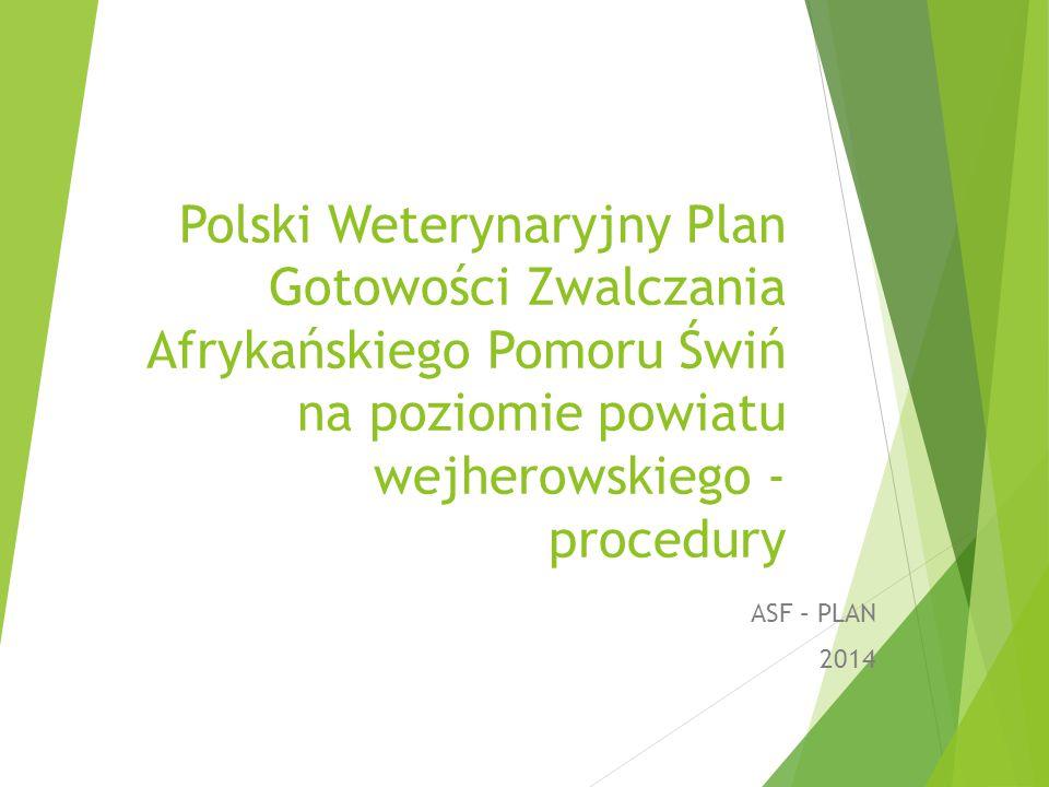 Polski Weterynaryjny Plan Gotowości Zwalczania Afrykańskiego Pomoru Świń na poziomie powiatu wejherowskiego - procedury ASF – PLAN 2014