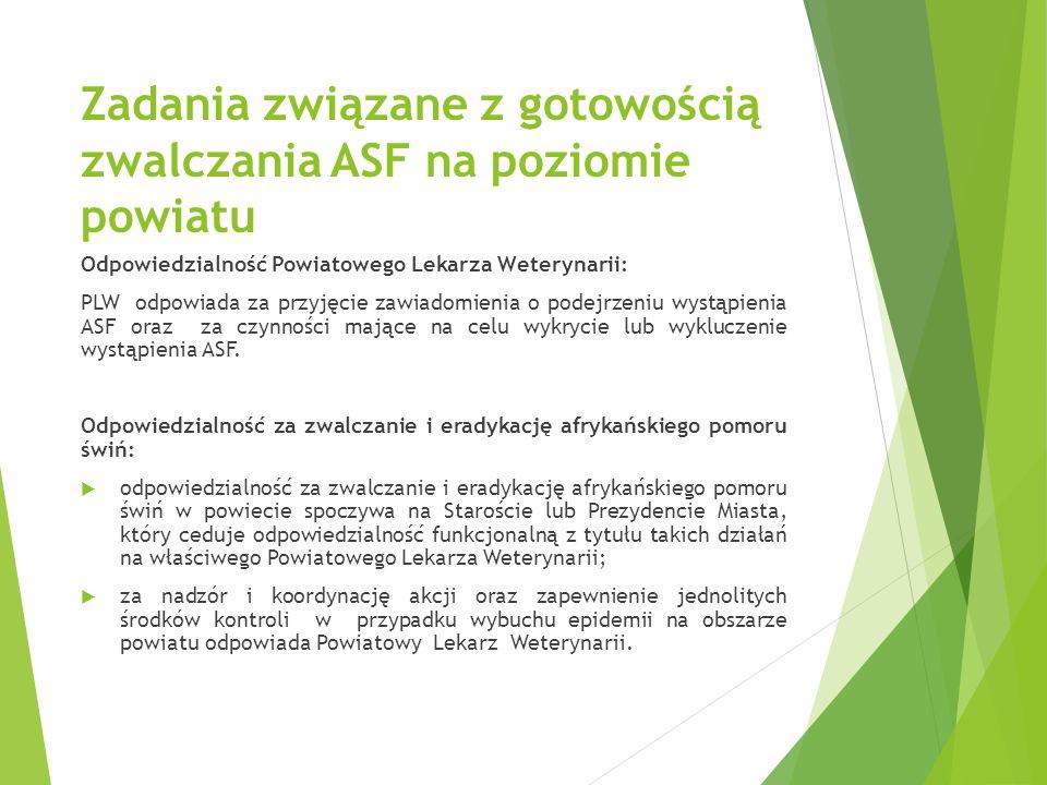 Zadania związane z gotowością zwalczania ASF na poziomie powiatu Odpowiedzialność Powiatowego Lekarza Weterynarii: PLW odpowiada za przyjęcie zawiadom