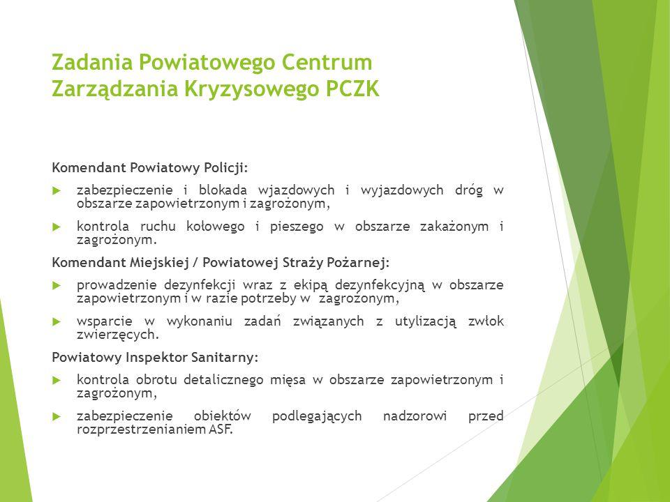 Zadania Powiatowego Centrum Zarządzania Kryzysowego PCZK Komendant Powiatowy Policji:  zabezpieczenie i blokada wjazdowych i wyjazdowych dróg w obsza
