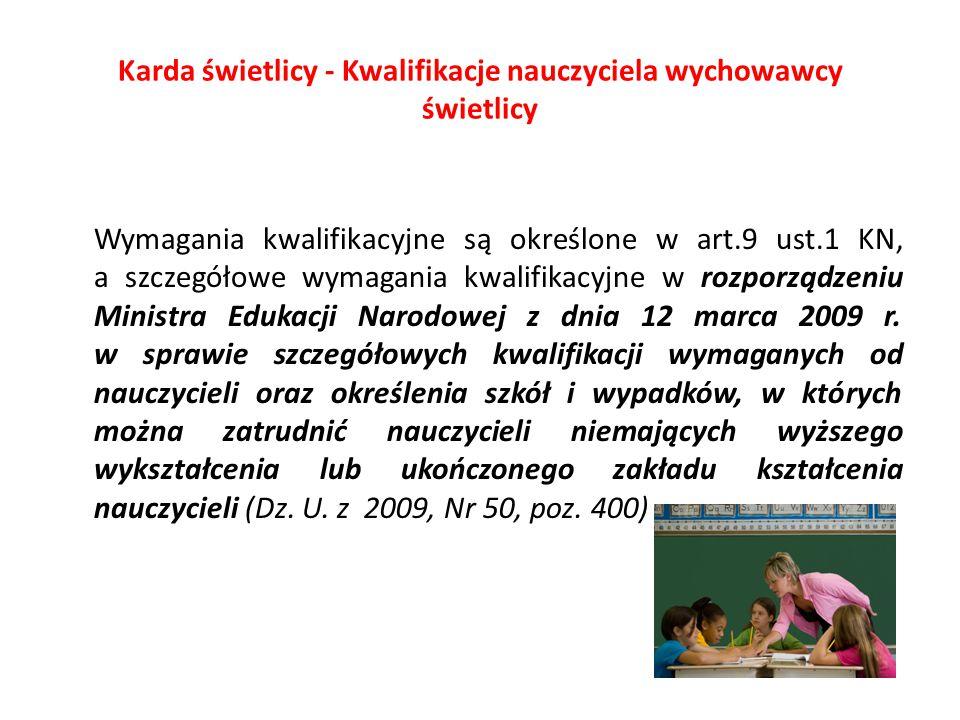 Karda świetlicy - Kwalifikacje nauczyciela wychowawcy świetlicy Wymagania kwalifikacyjne są określone w art.9 ust.1 KN, a szczegółowe wymagania kwalif