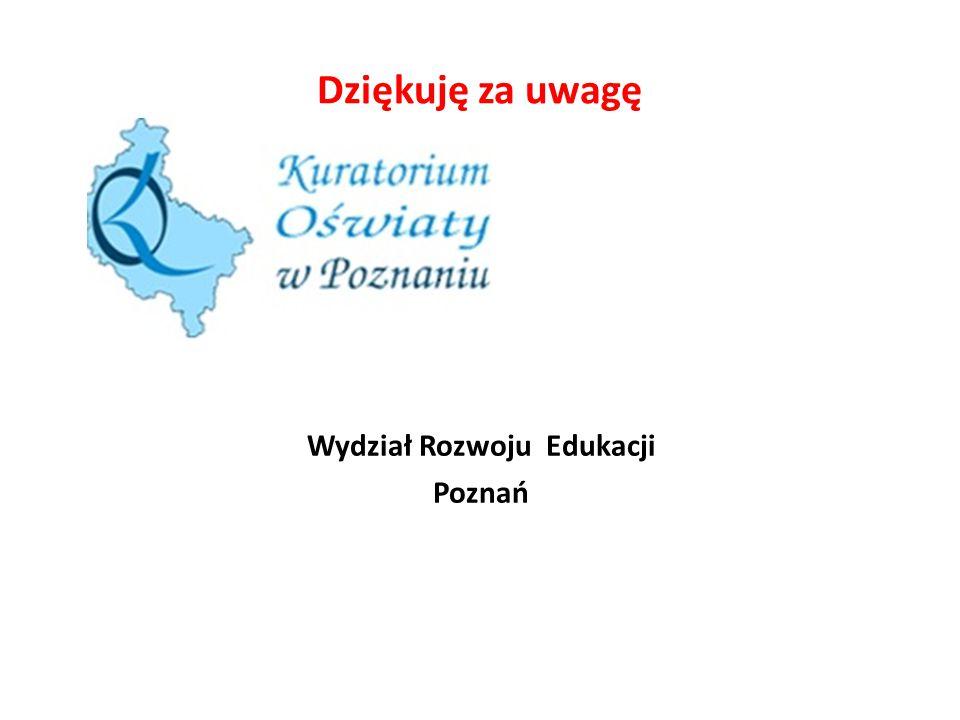 Dziękuję za uwagę Wydział Rozwoju Edukacji Poznań