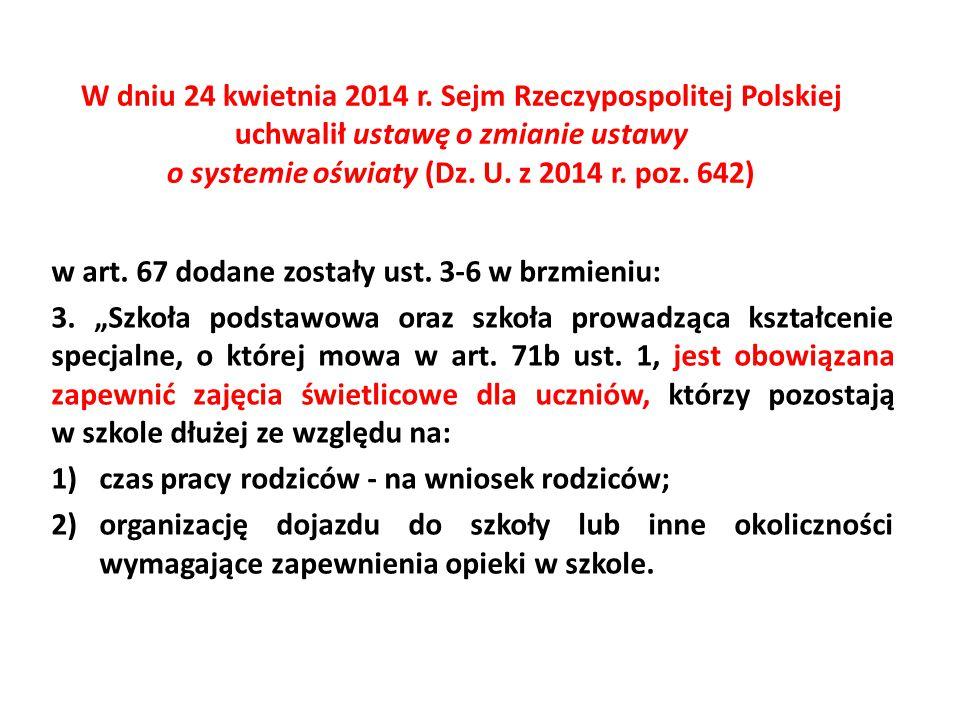 W dniu 24 kwietnia 2014 r. Sejm Rzeczypospolitej Polskiej uchwalił ustawę o zmianie ustawy o systemie oświaty (Dz. U. z 2014 r. poz. 642) w art. 67 do
