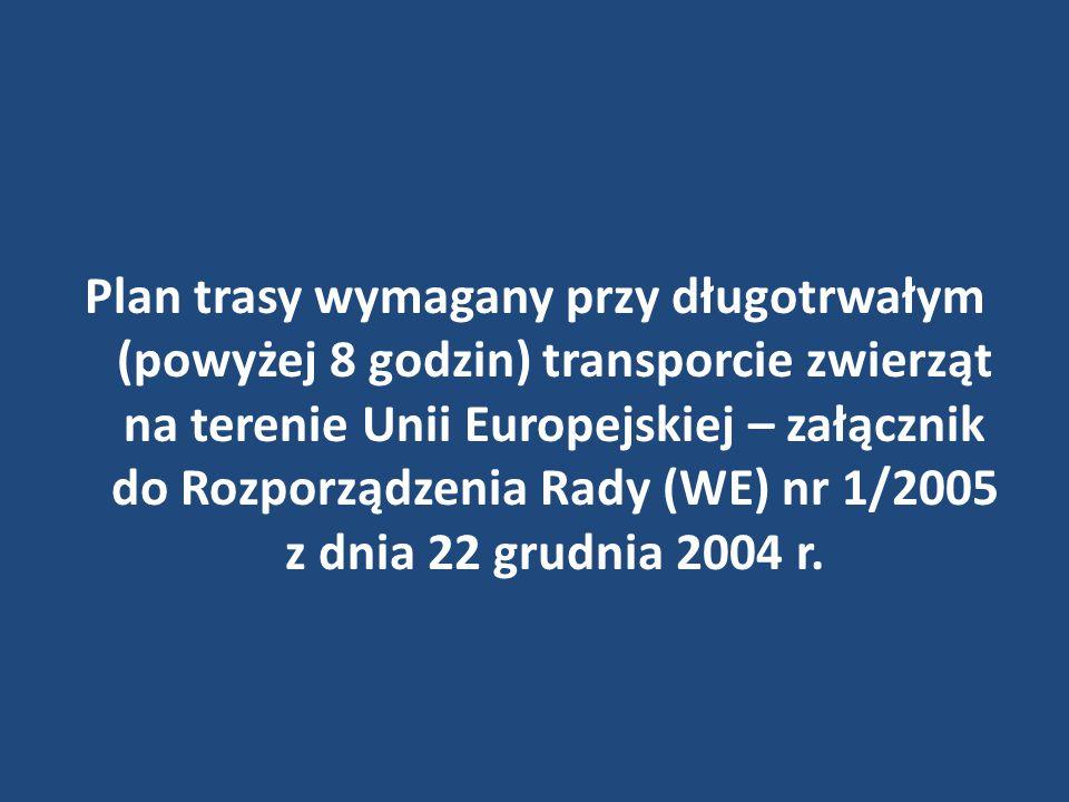 Plan trasy wymagany przy długotrwałym (powyżej 8 godzin) transporcie zwierząt na terenie Unii Europejskiej – załącznik do Rozporządzenia Rady (WE) nr