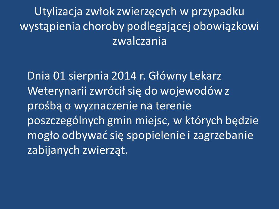 Utylizacja zwłok zwierzęcych w przypadku wystąpienia choroby podlegającej obowiązkowi zwalczania Dnia 01 sierpnia 2014 r. Główny Lekarz Weterynarii zw