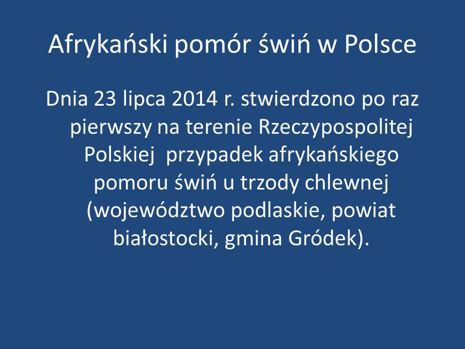 Afrykański pomór świń w Polsce Dnia 23 lipca 2014 r. stwierdzono po raz pierwszy na terenie Rzeczypospolitej Polskiej przypadek afrykańskiego pomoru ś